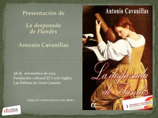 Presentación de La desposada de Flandes Antonio Cavanillas