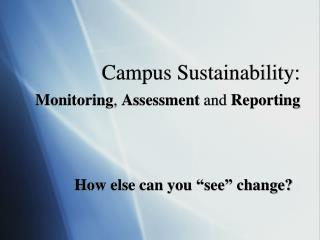 Campus Sustainability:  Monitoring ,  Assessment  and  Reporting