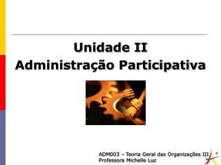 Unidade II  Administração Participativa