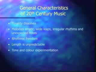 General Characteristics  of 20th Century Music