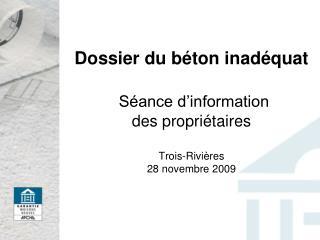 Dossier du b�ton inad�quat S�ance d�information  des propri�taires Trois-Rivi�res 28 novembre 2009