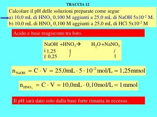 Calcolare il pH delle soluzioni preparate come segue