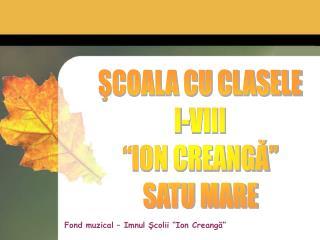 Fond muzical   Imnul Scolii  Ion Creanga