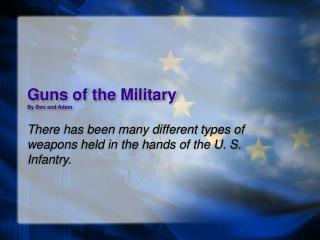 Guns of the Military By Ben and Adam