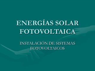 ENERG�AS SOLAR FOTOVOLTAICA