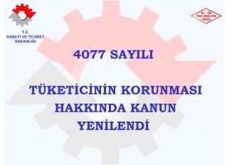 4077 SAYILI  TÜKETİCİNİN KORUNMASI  HAKKINDA KANUN  YENİLENDİ