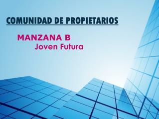 COMUNIDAD DE PROPIETARIOS MANZANA B Joven Futura