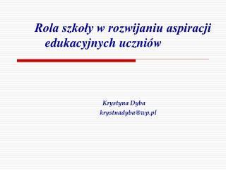 Rola szkoły w rozwijaniu aspiracji edukacyjnych uczniów