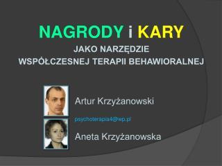 NAGRODY  i  KARY JAKO NARZĘDZIE  WSPÓŁCZESNEJ TERAPII BEHAWIORALNEJ Artur  Krzyżanowski