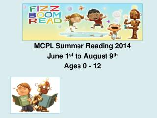 MCPL Summer Reading 2014 June 1 st  to August 9 th Ages 0 - 12