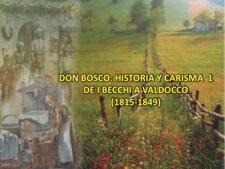 DON BOSCO: HISTORIA Y CARISMA  1 DE  I BECCHI A VALDOCCO (1815-1849 )