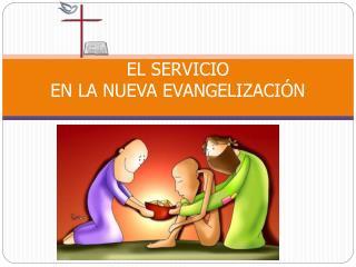 EL SERVICIO  EN  LA NUEVA  EVANGELIZACI�N