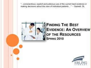 Finding The Best Evidence: An Overview  of the Resources Spring 2010