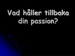 Vad håller tillbaka din passion?
