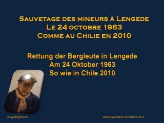 Sauvetage des mineurs � Lengede Le 24 octobre 1963 Comme au Chilie en 2010
