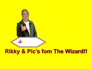 Rikky & Pic's fom The Wizard!!