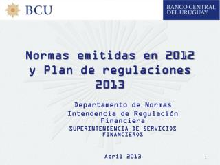 Normas emitidas en 2012 y Plan de regulaciones 2013