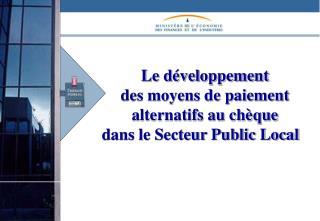 Le développement  des moyens de paiement  alternatifs au chèque  dans le Secteur Public Local