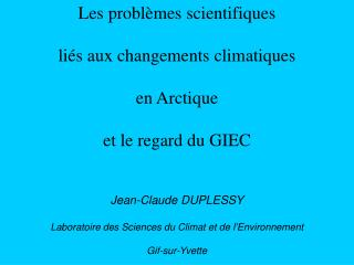 Les probl �m e s scientifiques li �s aux changements climatiques en Arctique  et le regard du GIEC