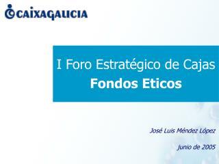 I Foro Estratégico de Cajas  Fondos Eticos