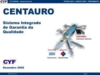 CENTAURO Sistema Integrado de Garantia da  Qualidade Dezembro 2006