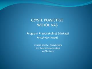 CZYSTE POWIETRZE  WOKÓŁ NAS  Program  P rzedszkolnej  E dukacji A ntytytoniowej