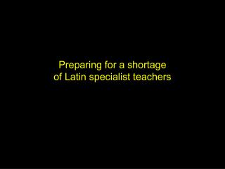 Preparing for a shortage of Latin specialist teachers
