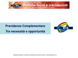 PRESENTAZIONE A CURA DEL SERVIZIO POLITICHE FISCALI E  PREVIDENZIALI UIL