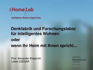 Denkfabrik und Forschungslabor für intelligentes Wohnen oder wenn Ihr Heim mit Ihnen spricht...