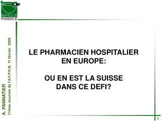 LE PHARMACIEN HOSPITALIER EN EUROPE: OU EN EST LA SUISSE DANS CE DEFI?