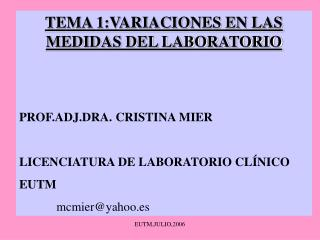 TEMA 1:VARIACIONES EN LAS MEDIDAS DEL LABORATORIO PROF.ADJ.DRA. CRISTINA MIER