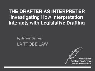 THE DRAFTER AS INTERPRETER Investigating How Interpretation Interacts with Legislative Drafting
