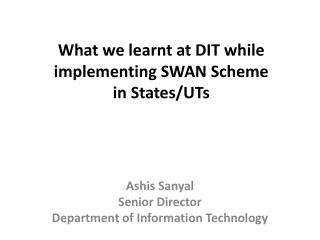 What we learnt at DIT while implementing SWAN Scheme  in States/UTs