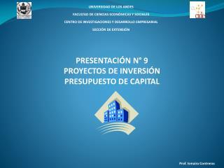 PRESENTACIÓN N° 9 PROYECTOS DE INVERSIÓN  PRESUPUESTO DE CAPITAL