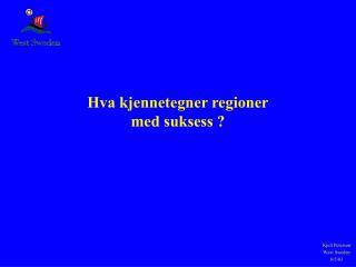 Hva kjennetegner regioner med suksess ?