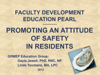 Faculty Development education Pearl  ~~~~~~~~ Promoting an Attitude of Safety  in Residents