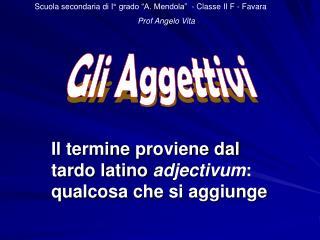 Il termine proviene dal tardo latino  adjectivum : qualcosa che si aggiunge