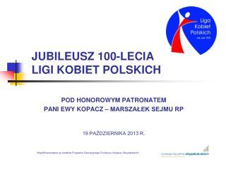 JUBILEUSZ 100-LECIA LIGI KOBIET POLSKICH