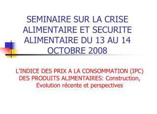 SEMINAIRE SUR LA CRISE ALIMENTAIRE ET SECURITE ALIMENTAIRE DU 13 AU 14 OCTOBRE 2008