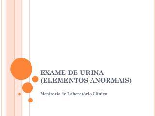 EXAME DE URINA (ELEMENTOS ANORMAIS)