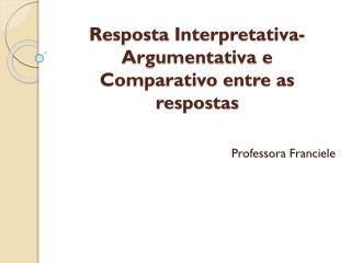 Resposta  Interpretativa-Argumentativa  e  Comparativo entre as respostas