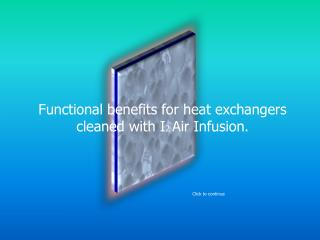 Functional benefits for heat exchangers cleaned with I 2  Air Infusion.