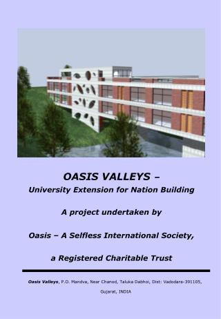 Oasis Valleys , P.O. Mandva, Near Chanod, Taluka Dabhoi, Dist: Vadodara-391105,  Gujarat, INDIA