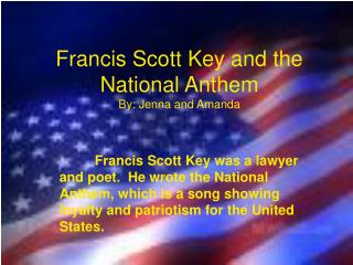 Francis Scott Key and the National Anthem  By: Jenna and Amanda