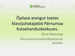 Õpilase arengut toetav klassijuhatajatöö Pärnumaa Kutsehariduskeskuses.