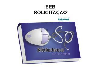EEB    SOLICITAÇÃO  tutorial