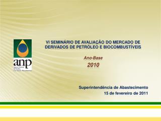 VI SEMINÁRIO DE AVALIAÇÃO DO MERCADO DE DERIVADOS DE PETRÓLEO E BIOCOMBUSTÍVEIS Ano-Base  2010