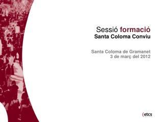 Sessió formació  Santa Coloma Conviu Santa Coloma de Gramanet 3 de març del 2012