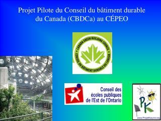Projet Pilote du Conseil du b timent durable du Canada CBDCa au C PEO