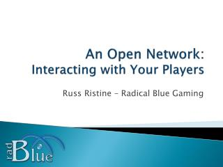 An Open Network: Interacting with Your Players